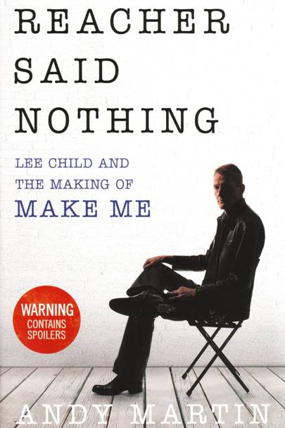 Reacher Said Nothing: Lee Child and the Making of Make Me, by Andy Martin