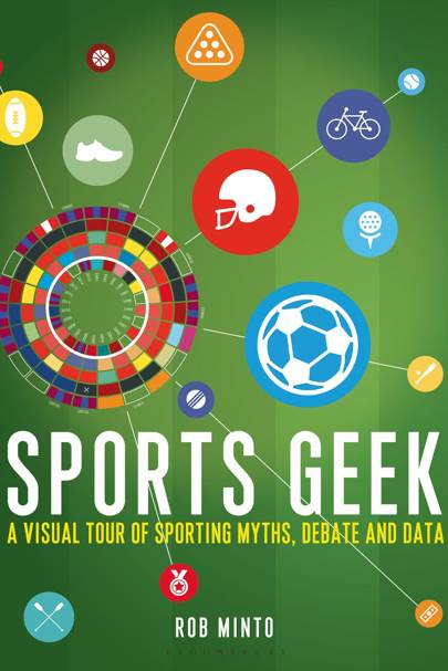 Sports Geek: A Visual Tour of Sporting Myths, Debate & Data, by Rob Minto