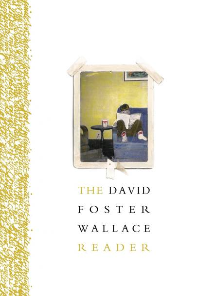 The David Foster Wallace Reader, by David Foster Wallace