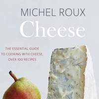 The Essential Guide To Cooking With Cheese by Michel Roux