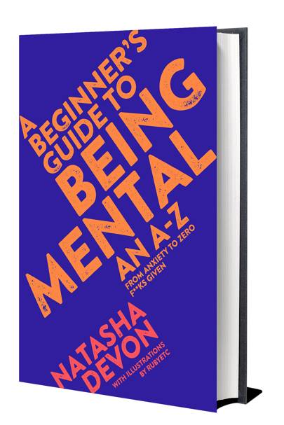 A Beginner's Guide To Being Mental: An A-Z by Natasha Devon
