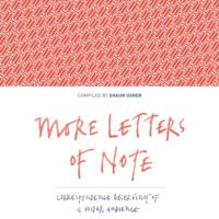 More Letters Of Note: Correspondence Deserving Of A Wider Audience by Shaun Usher