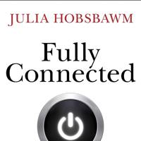 Fully Connected: Surviving And Thriving In The Age Of Overload, by Julia Hobsbawm