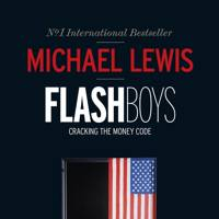 Flashboys: Cracking the Money Code, by Michael Lewis