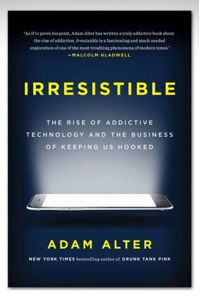 Irresistible: The Rise Of Addictive Techonology And The Business Of Keeping Us Hooked, by Adam Alter