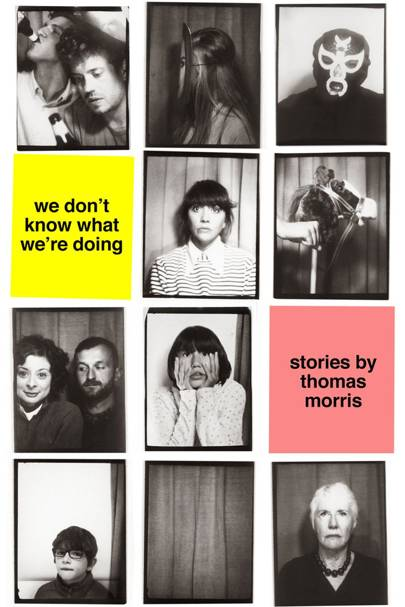 We Don't Know What We're Doing, by Thomas Morris