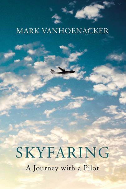 Skyfaring: A Journey With A Pilot, by Mark Vanhoenacker